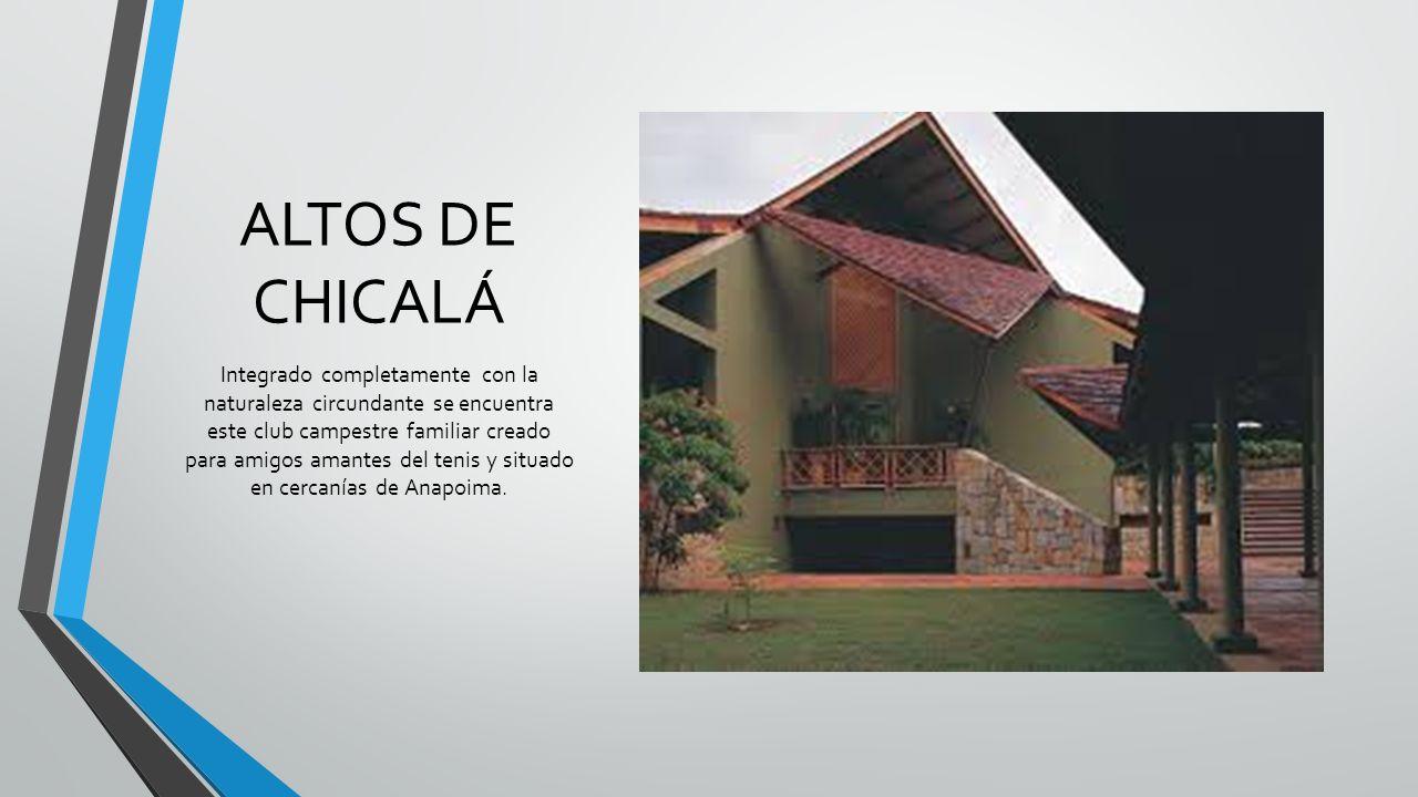 ALTOS DE CHICALÁ Integrado completamente con la naturaleza circundante se encuentra este club campestre familiar creado para amigos amantes del tenis
