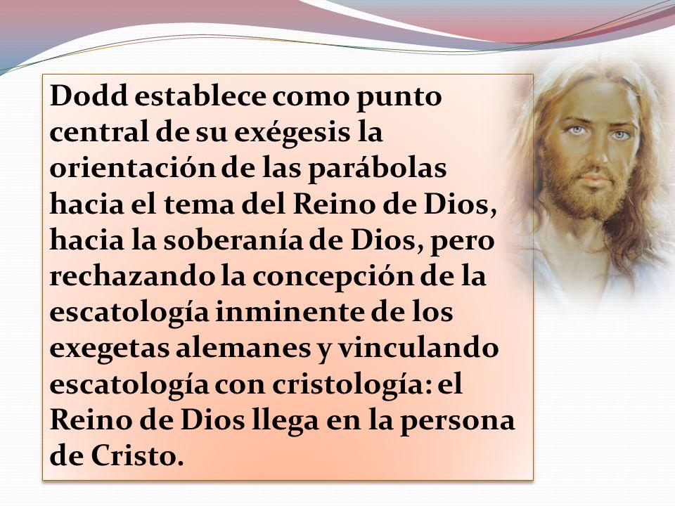 Dodd establece como punto central de su exégesis la orientación de las parábolas hacia el tema del Reino de Dios, hacia la soberanía de Dios, pero rec