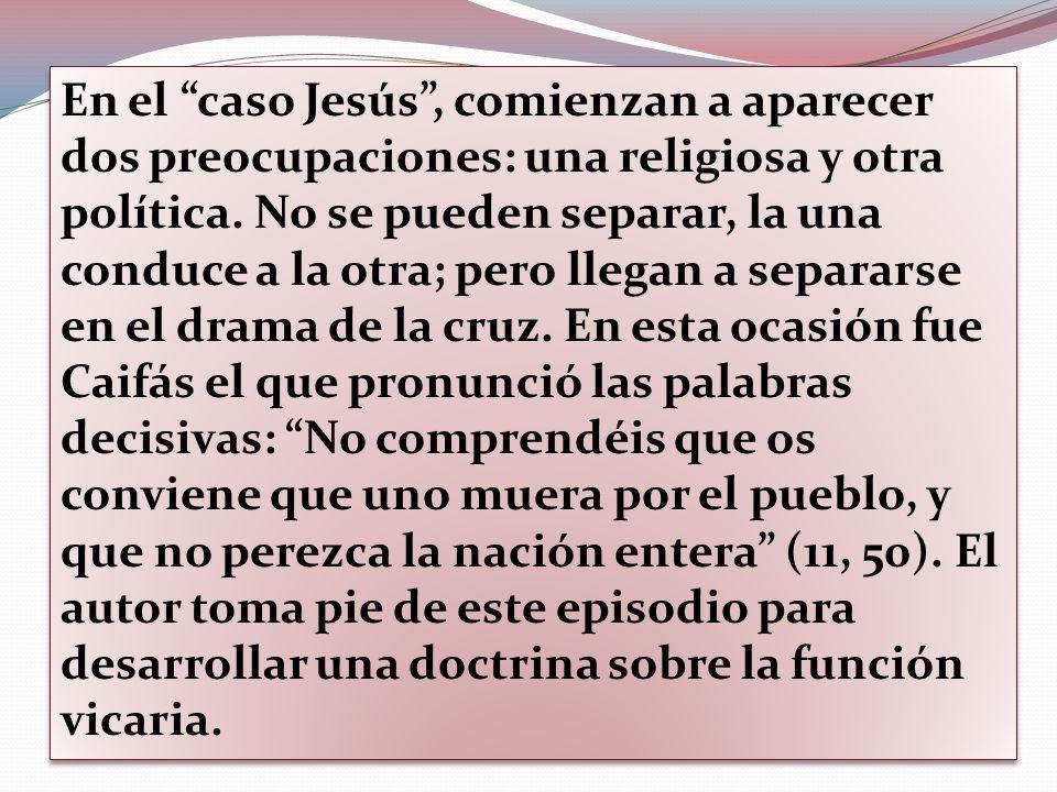 En el caso Jesús, comienzan a aparecer dos preocupaciones: una religiosa y otra política. No se pueden separar, la una conduce a la otra; pero llegan