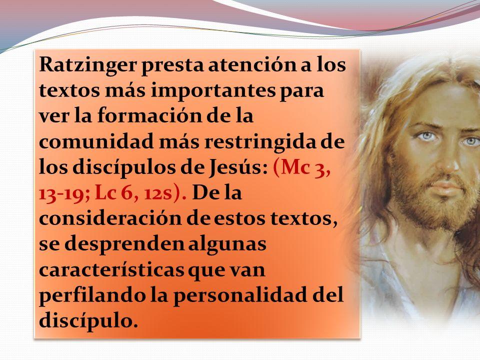 Ratzinger presta atención a los textos más importantes para ver la formación de la comunidad más restringida de los discípulos de Jesús: (Mc 3, 13-19;