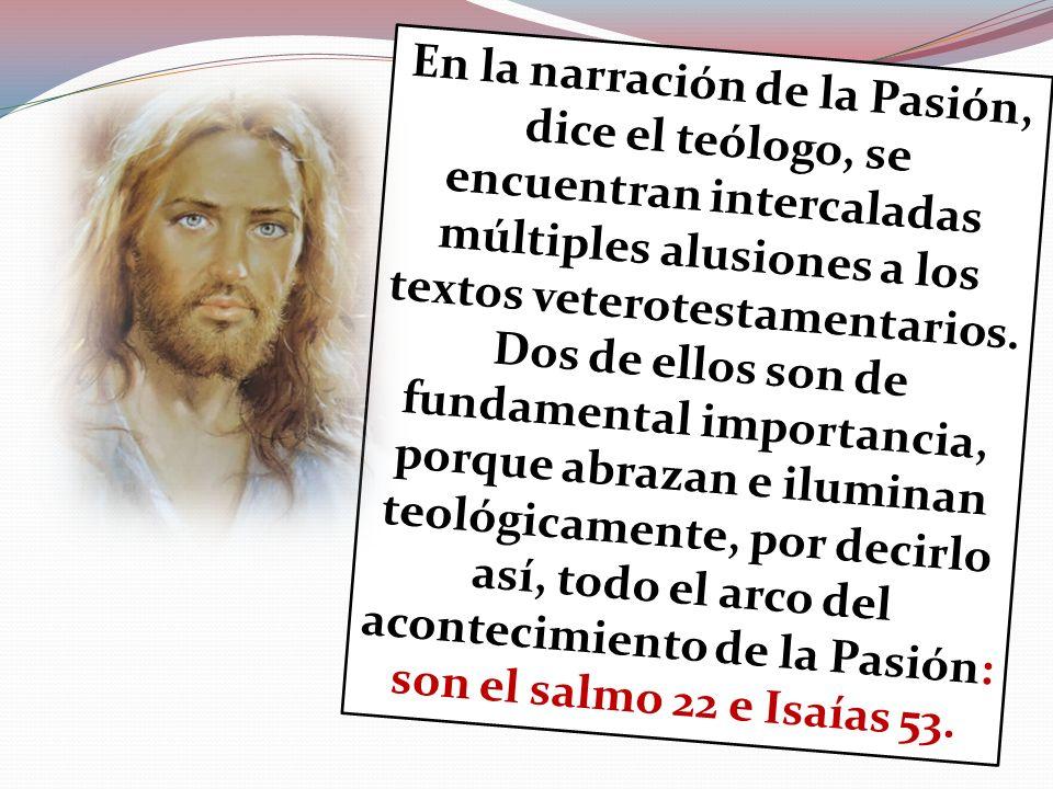 En la narración de la Pasión, dice el teólogo, se encuentran intercaladas múltiples alusiones a los textos veterotestamentarios. Dos de ellos son de f
