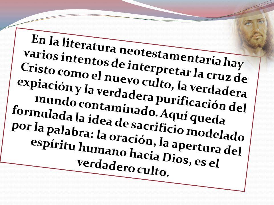 En la literatura neotestamentaria hay varios intentos de interpretar la cruz de Cristo como el nuevo culto, la verdadera expiación y la verdadera puri