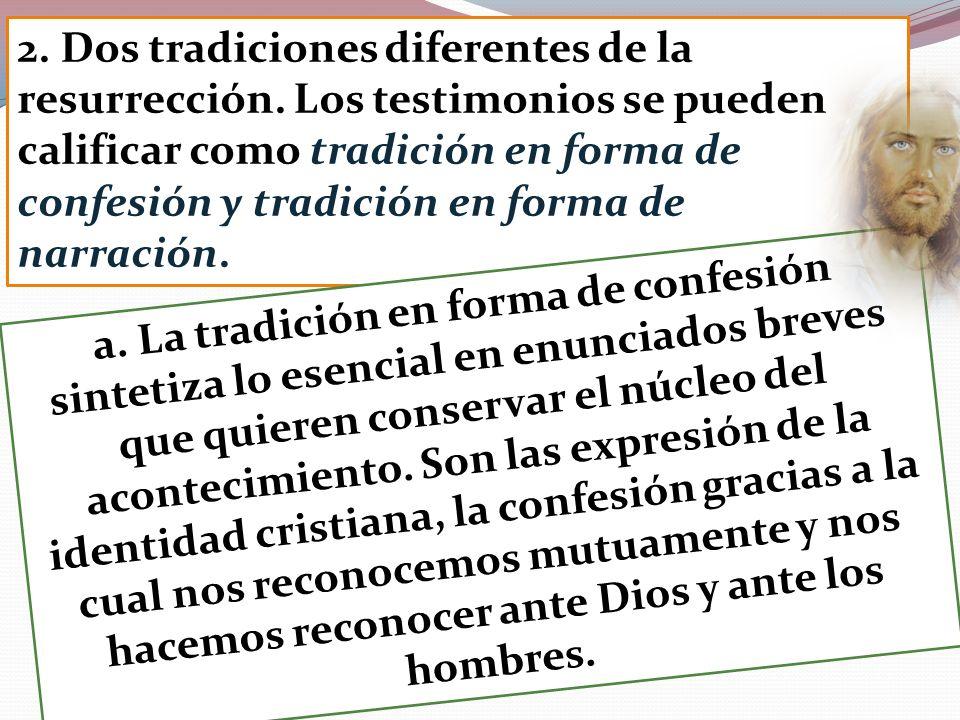 2. Dos tradiciones diferentes de la resurrección. Los testimonios se pueden calificar como tradición en forma de confesión y tradición en forma de nar
