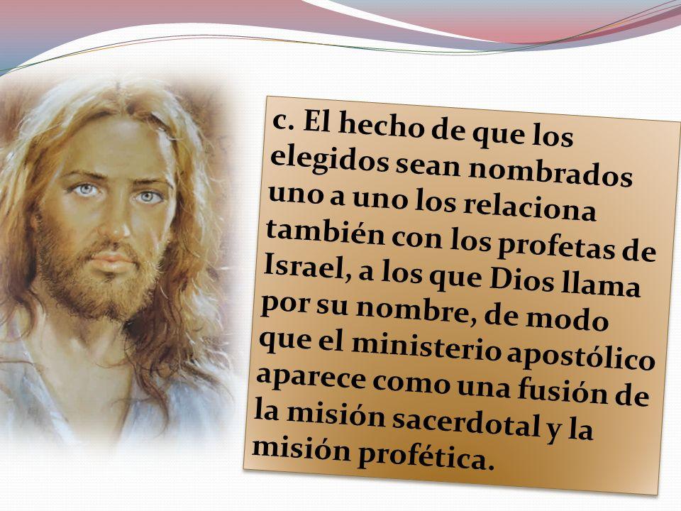 c. El hecho de que los elegidos sean nombrados uno a uno los relaciona también con los profetas de Israel, a los que Dios llama por su nombre, de modo