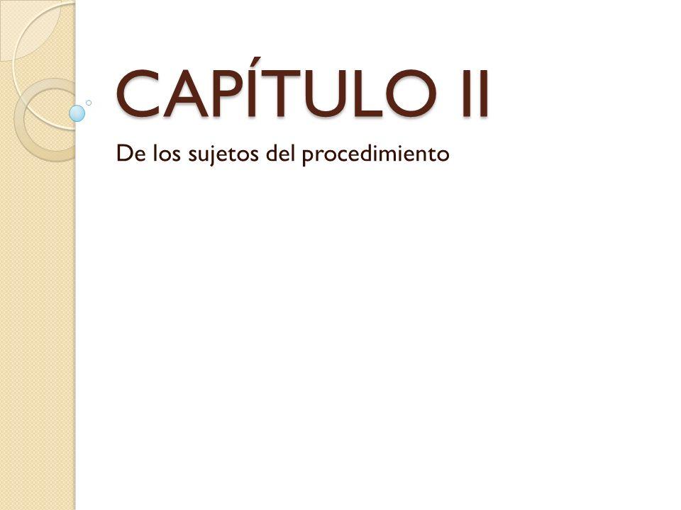 CAPÍTULO II De los sujetos del procedimiento