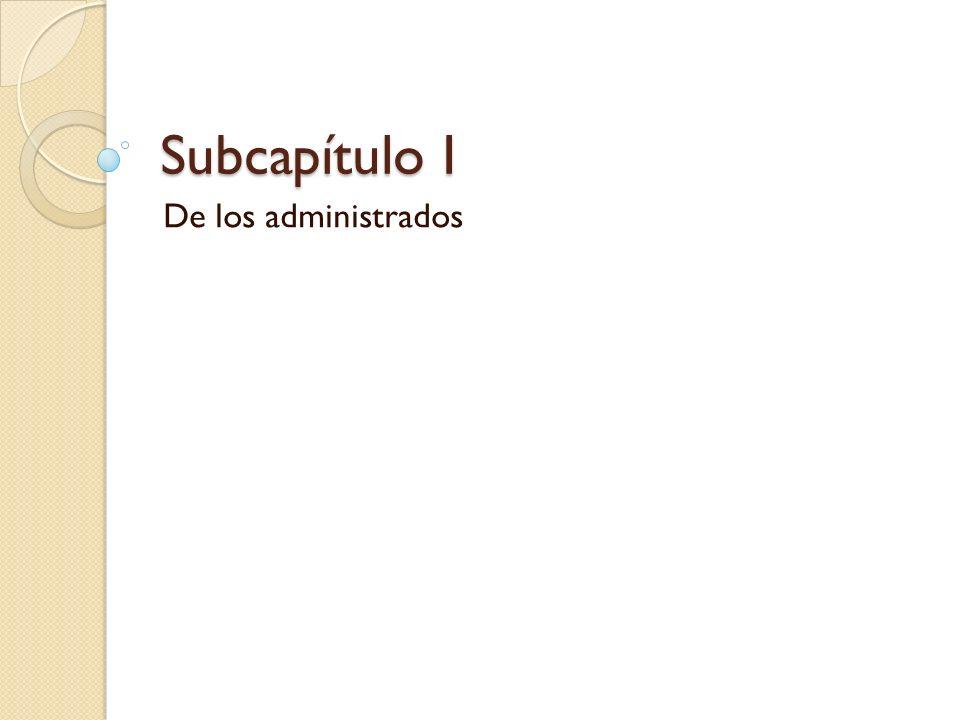 Subcapítulo I De los administrados