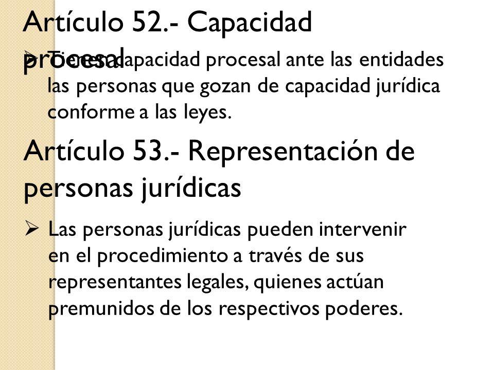 Artículo 52.- Capacidad procesal Tienen capacidad procesal ante las entidades las personas que gozan de capacidad jurídica conforme a las leyes. Artíc