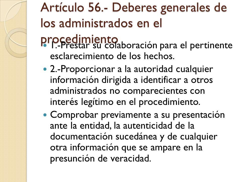 Artículo 56.- Deberes generales de los administrados en el procedimiento 1.-Prestar su colaboración para el pertinente esclarecimiento de los hechos.
