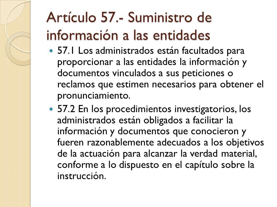 Artículo 57.- Suministro de información a las entidades 57.1 Los administrados están facultados para proporcionar a las entidades la información y doc