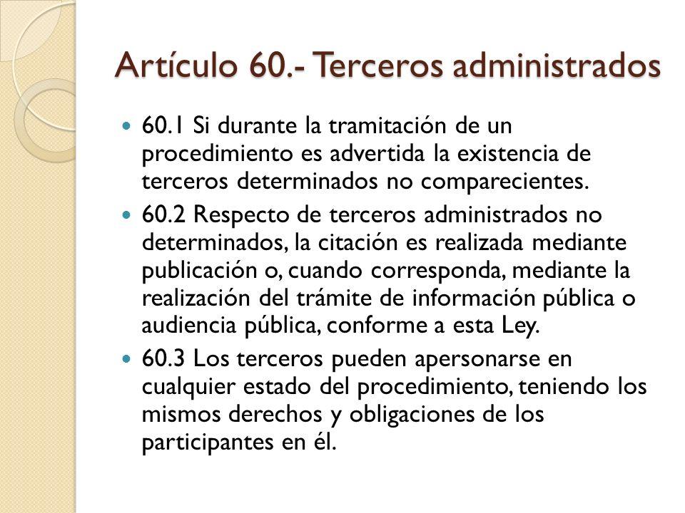 Artículo 60.- Terceros administrados 60.1 Si durante la tramitación de un procedimiento es advertida la existencia de terceros determinados no compare