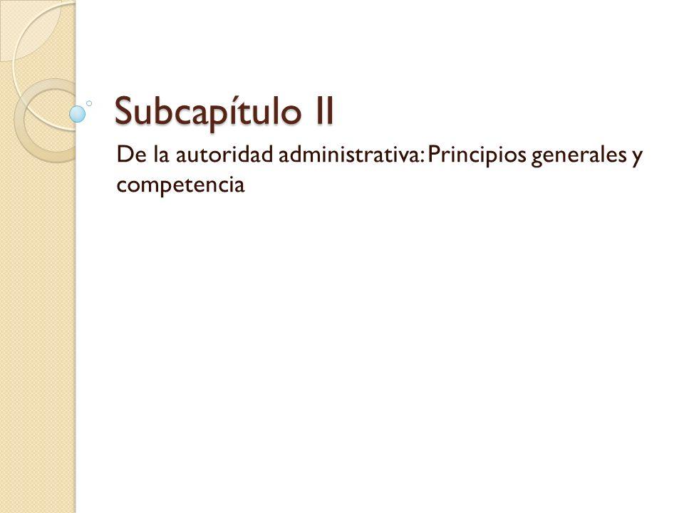 Subcapítulo II De la autoridad administrativa: Principios generales y competencia