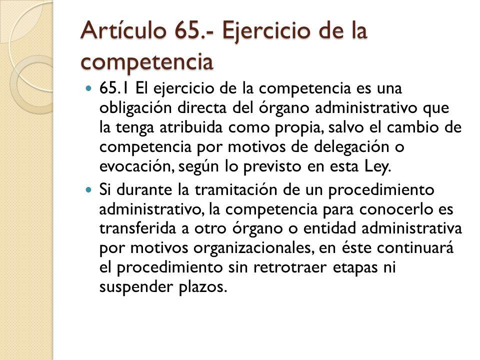 Artículo 65.- Ejercicio de la competencia 65.1 El ejercicio de la competencia es una obligación directa del órgano administrativo que la tenga atribui