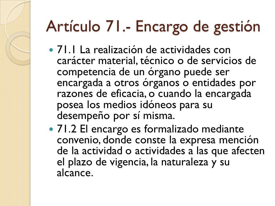 Artículo 71.- Encargo de gestión 71.1 La realización de actividades con carácter material, técnico o de servicios de competencia de un órgano puede se