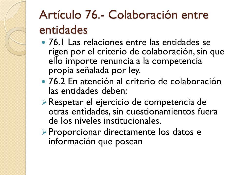 Artículo 76.- Colaboración entre entidades 76.1 Las relaciones entre las entidades se rigen por el criterio de colaboración, sin que ello importe renu