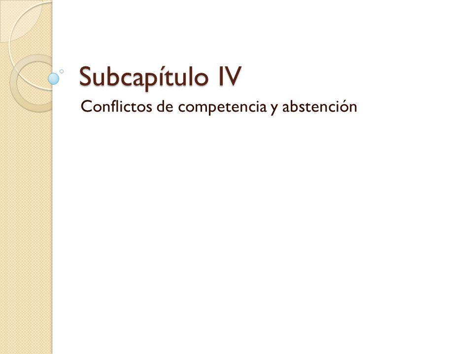 Subcapítulo IV Conflictos de competencia y abstención