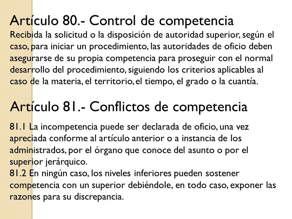 Artículo 80.- Control de competencia Artículo 81.- Conflictos de competencia Recibida la solicitud o la disposición de autoridad superior, según el ca
