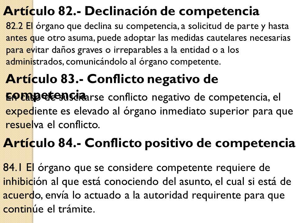 Artículo 82.- Declinación de competencia Artículo 83.- Conflicto negativo de competencia 82.2 El órgano que declina su competencia, a solicitud de par