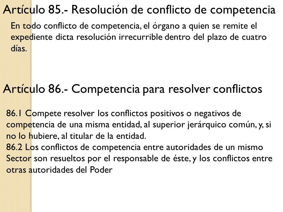 Artículo 85.- Resolución de conflicto de competencia En todo conflicto de competencia, el órgano a quien se remite el expediente dicta resolución irre