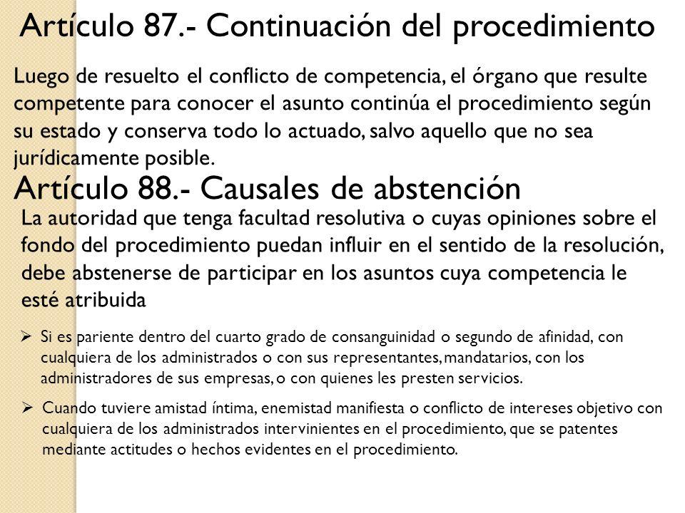 Artículo 87.- Continuación del procedimiento Artículo 88.- Causales de abstención Luego de resuelto el conflicto de competencia, el órgano que resulte