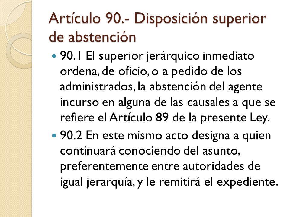 Artículo 90.- Disposición superior de abstención 90.1 El superior jerárquico inmediato ordena, de oficio, o a pedido de los administrados, la abstenci