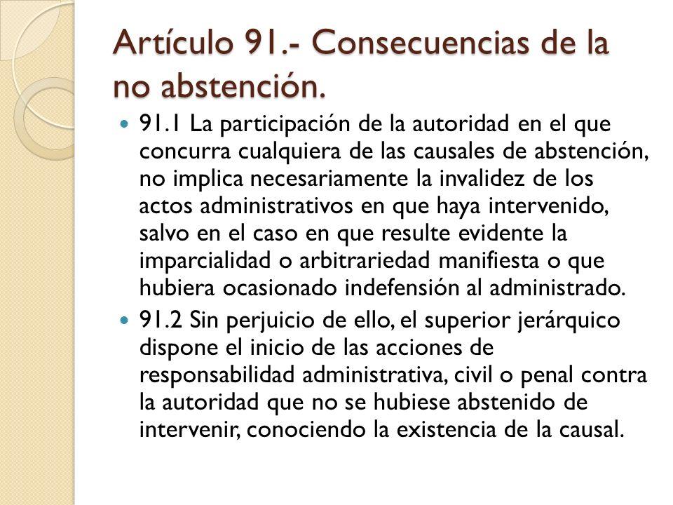 Artículo 91.- Consecuencias de la no abstención. 91.1 La participación de la autoridad en el que concurra cualquiera de las causales de abstención, no