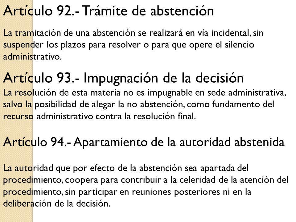Artículo 92.- Trámite de abstención Artículo 93.- Impugnación de la decisión Artículo 94.- Apartamiento de la autoridad abstenida La tramitación de un
