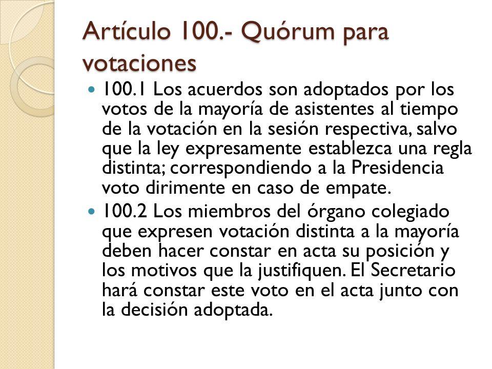 Artículo 100.- Quórum para votaciones 100.1 Los acuerdos son adoptados por los votos de la mayoría de asistentes al tiempo de la votación en la sesión