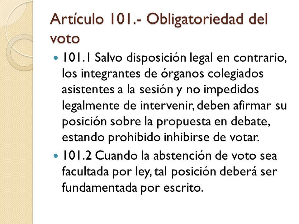 Artículo 101.- Obligatoriedad del voto 101.1 Salvo disposición legal en contrario, los integrantes de órganos colegiados asistentes a la sesión y no i