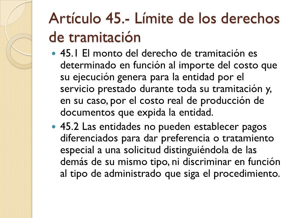 Artículo 45.- Límite de los derechos de tramitación 45.1 El monto del derecho de tramitación es determinado en función al importe del costo que su eje