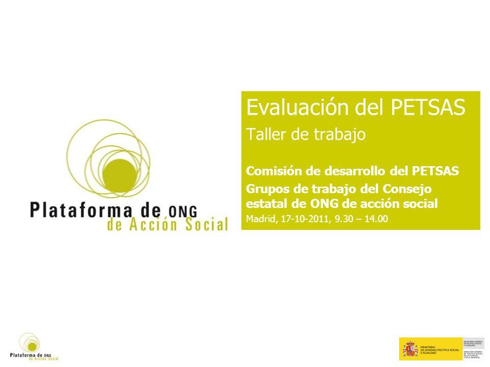 Evaluación del PETSAS Taller de trabajo Comisión de desarrollo del PETSAS Grupos de trabajo del Consejo estatal de ONG de acción social Madrid, 17-10-2011, 9.30 – 14.00