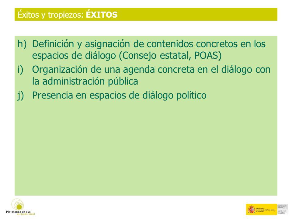 Éxitos y tropiezos: ÉXITOS h)Definición y asignación de contenidos concretos en los espacios de diálogo (Consejo estatal, POAS) i)Organización de una agenda concreta en el diálogo con la administración pública j)Presencia en espacios de diálogo político
