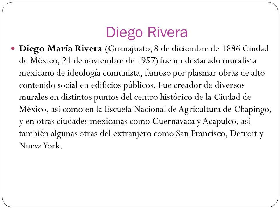 Diego Rivera Diego María Rivera (Guanajuato, 8 de diciembre de 1886 Ciudad de México, 24 de noviembre de 1957) fue un destacado muralista mexicano de