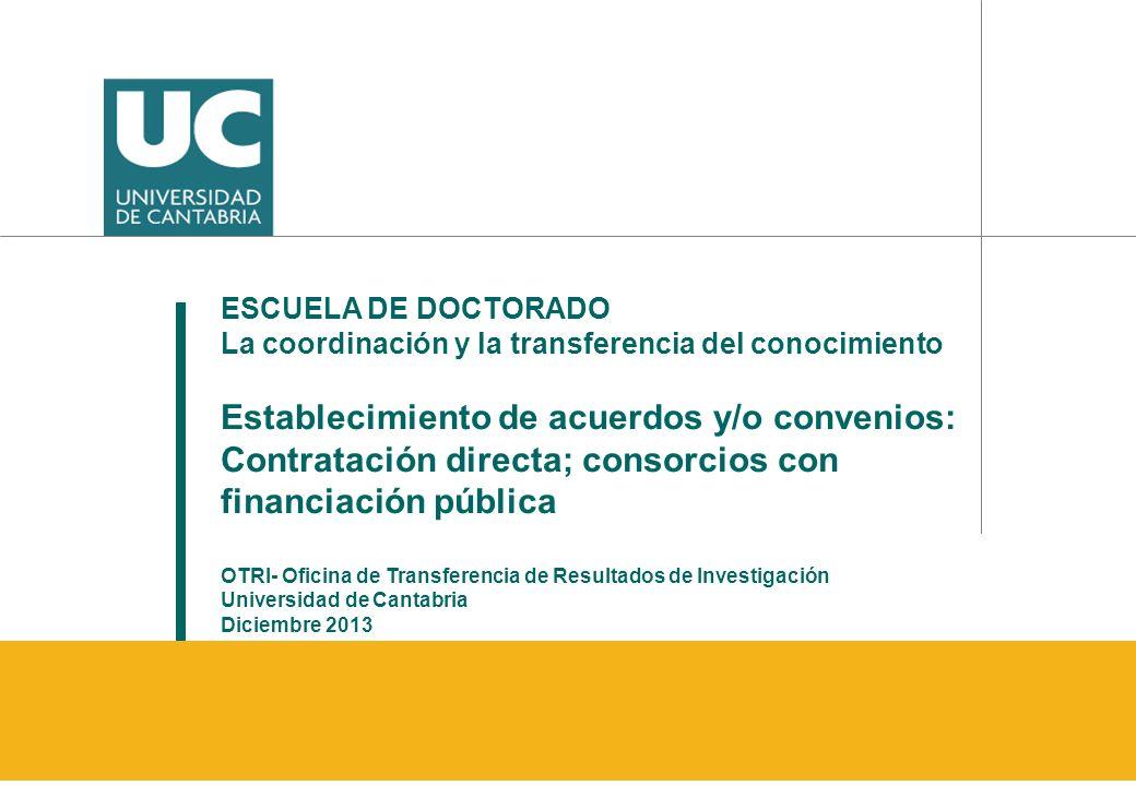 ESCUELA DE DOCTORADO La coordinación y la transferencia del conocimiento Establecimiento de acuerdos y/o convenios: Contratación directa; consorcios c