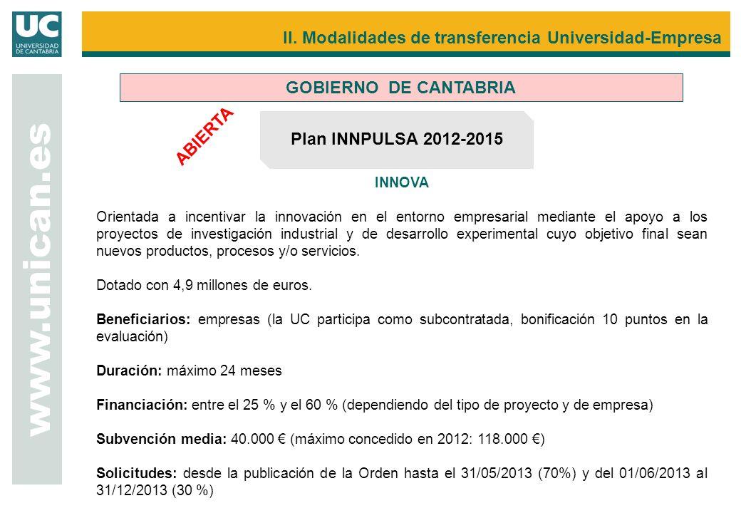 www.unican.es GOBIERNO DE CANTABRIA Plan INNPULSA 2012-2015 ABIERTA INNOVA Orientada a incentivar la innovación en el entorno empresarial mediante el