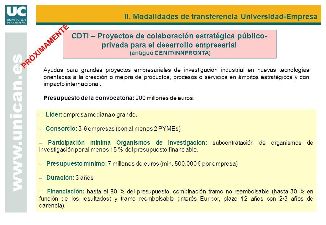 www.unican.es CDTI – Proyectos de colaboración estratégica público- privada para el desarrollo empresarial (antiguo CENIT/INNPRONTA) Ayudas para grand