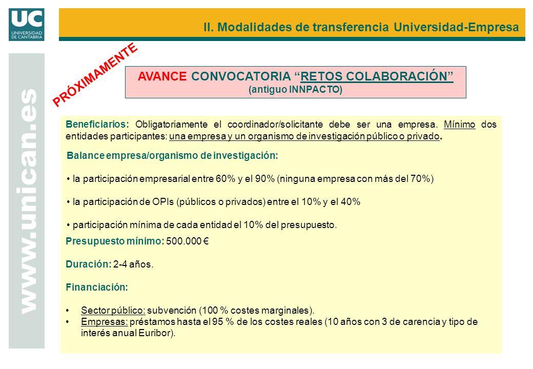 www.unican.es AVANCE CONVOCATORIA RETOS COLABORACIÓN (antiguo INNPACTO) PRÓXIMAMENTE Beneficiarios: Obligatoriamente el coordinador/solicitante debe s