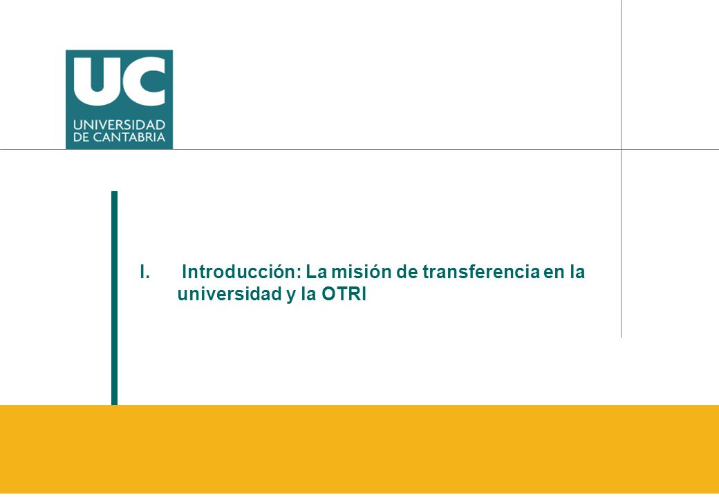 www.unican.es En los tres vértices: protagonismo de la Universidad 1ª Misión: Docencia-Formación 2ª Misión: Investigación I+D 3ª Misión: Innovación Transferencia a La Sociedad Generación Aplicación Triangulo del conocimiento DIFUSIÓN I.