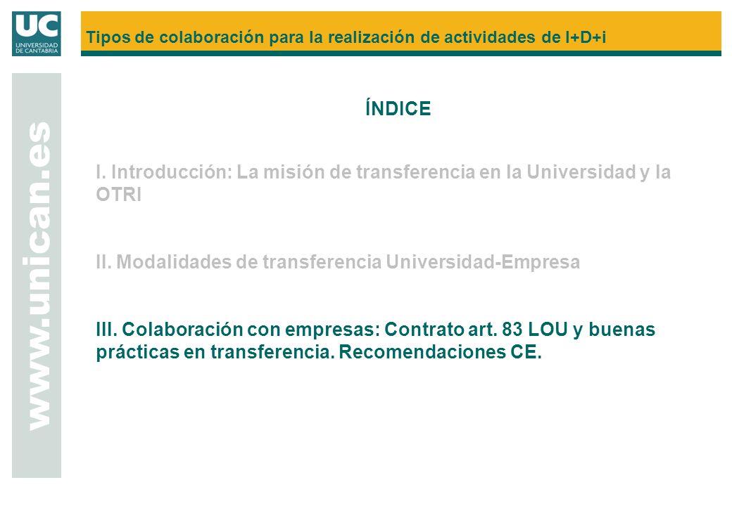 ÍNDICE I. Introducción: La misión de transferencia en la Universidad y la OTRI II. Modalidades de transferencia Universidad-Empresa III. Colaboración