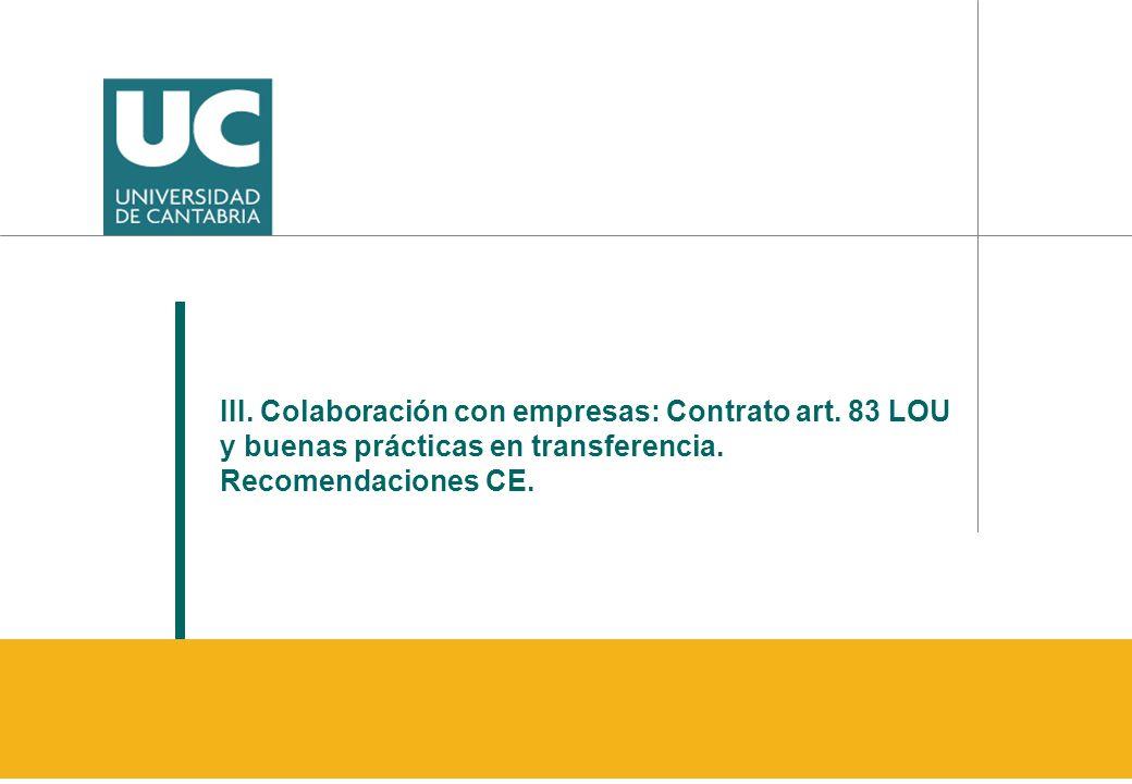 III. Colaboración con empresas: Contrato art. 83 LOU y buenas prácticas en transferencia. Recomendaciones CE.