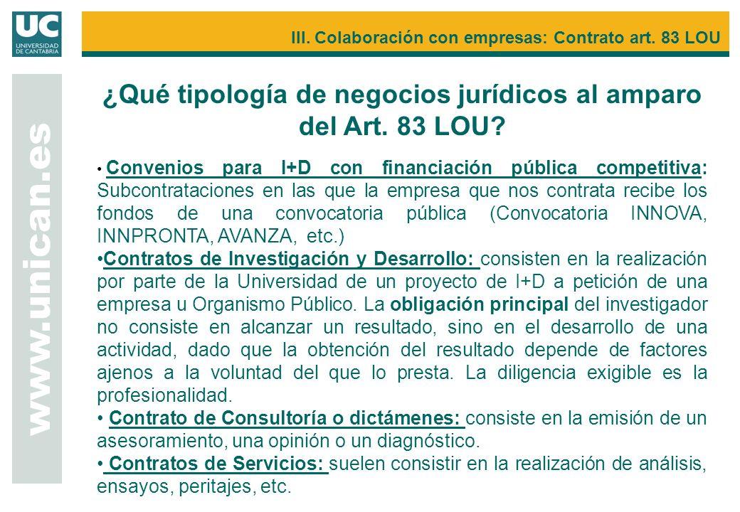 ¿Qué tipología de negocios jurídicos al amparo del Art. 83 LOU? www.unican.es III. Colaboración con empresas: Contrato art. 83 LOU Convenios para I+D