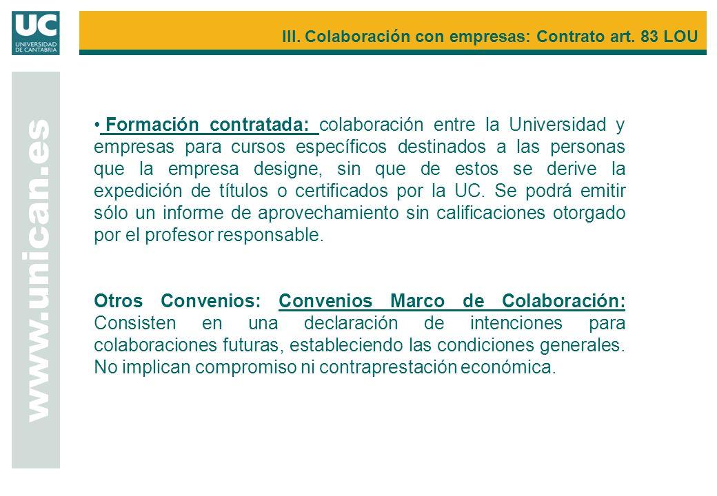 www.unican.es III. Colaboración con empresas: Contrato art. 83 LOU Formación contratada: colaboración entre la Universidad y empresas para cursos espe