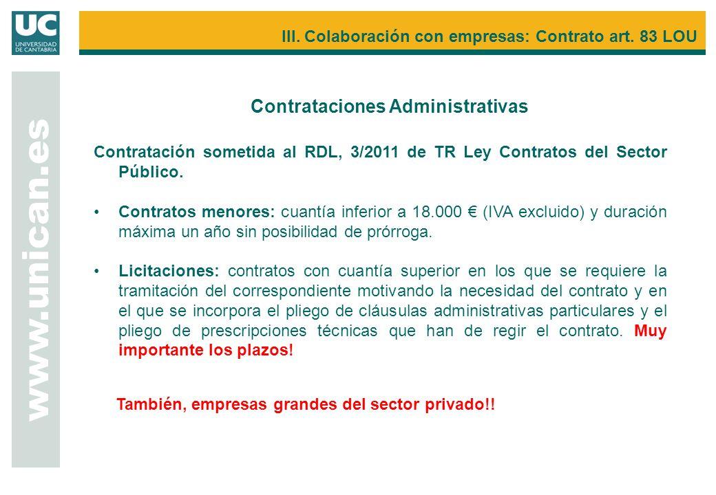 Contrataciones Administrativas www.unican.es III. Colaboración con empresas: Contrato art. 83 LOU Contratación sometida al RDL, 3/2011 de TR Ley Contr