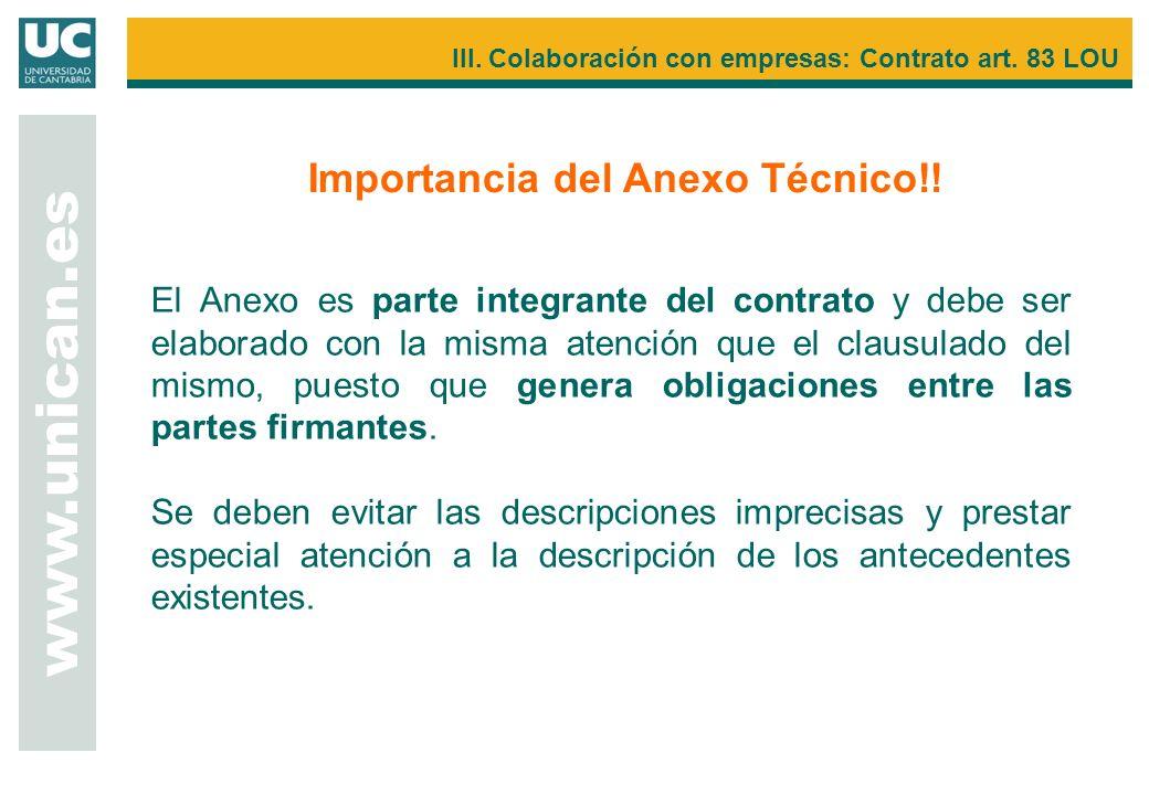 Importancia del Anexo Técnico!! www.unican.es III. Colaboración con empresas: Contrato art. 83 LOU El Anexo es parte integrante del contrato y debe se