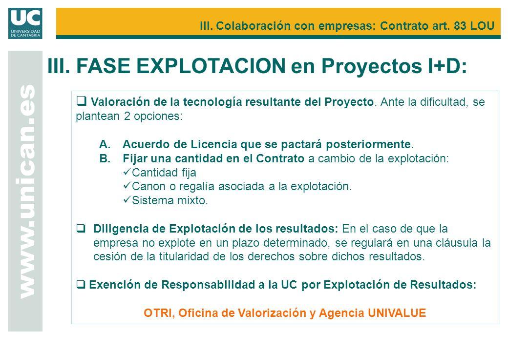 Valoración de la tecnología resultante del Proyecto. Ante la dificultad, se plantean 2 opciones: A.Acuerdo de Licencia que se pactará posteriormente.