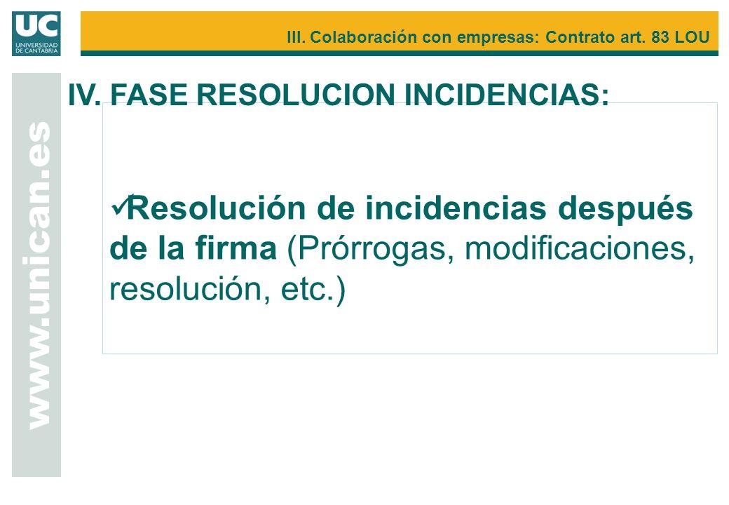 Resolución de incidencias después de la firma (Prórrogas, modificaciones, resolución, etc.) www.unican.es III. Colaboración con empresas: Contrato art