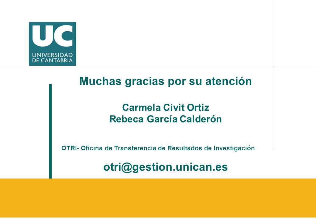 Muchas gracias por su atención Carmela Civit Ortiz Rebeca García Calderón OTRI- Oficina de Transferencia de Resultados de Investigación otri@gestion.u