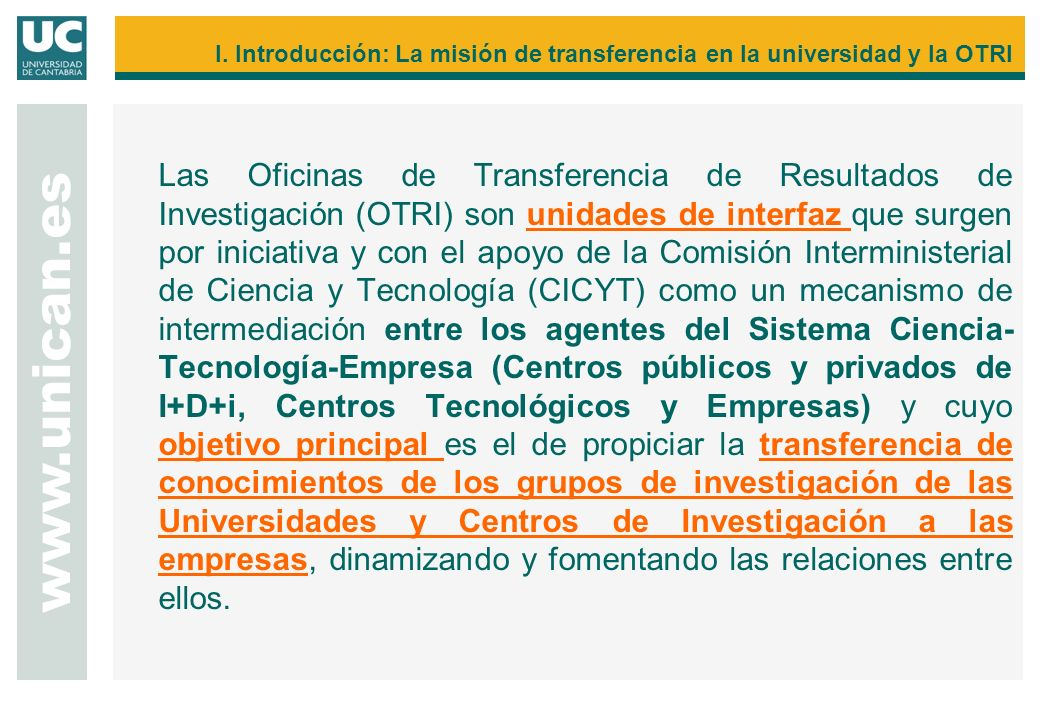 Las Oficinas de Transferencia de Resultados de Investigación (OTRI) son unidades de interfaz que surgen por iniciativa y con el apoyo de la Comisión I