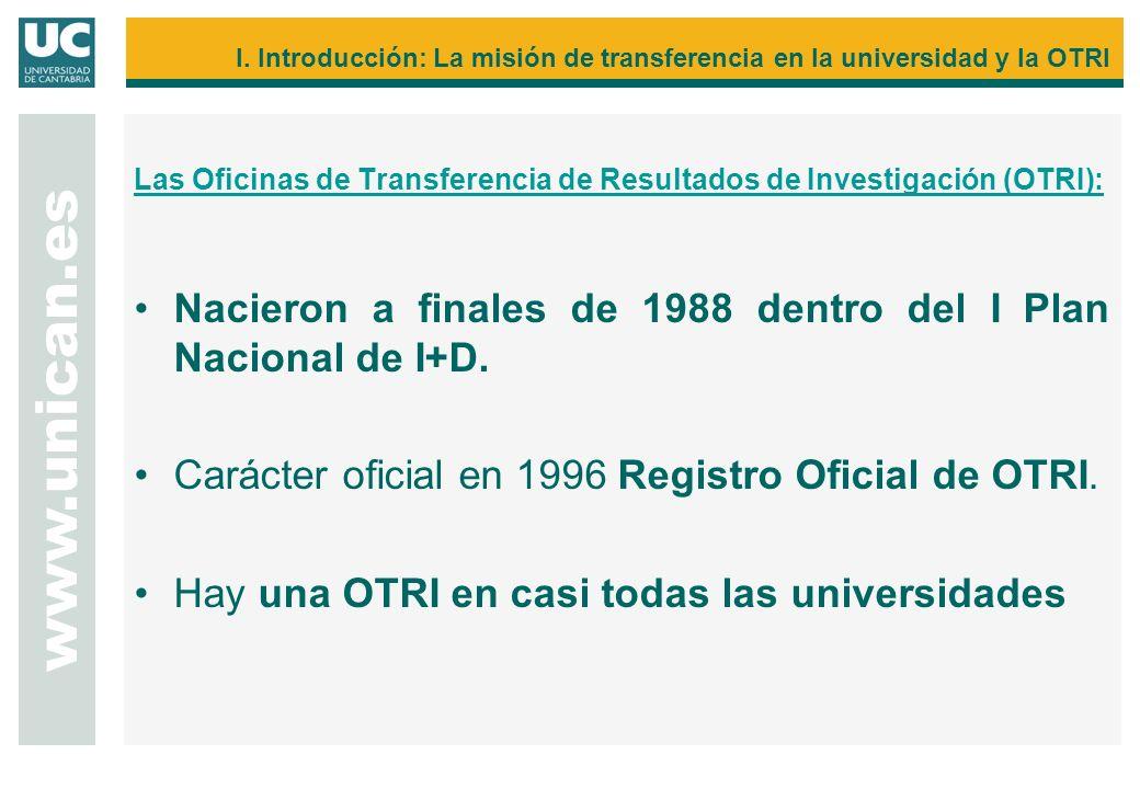 Las Oficinas de Transferencia de Resultados de Investigación (OTRI): Nacieron a finales de 1988 dentro del I Plan Nacional de I+D. Carácter oficial en