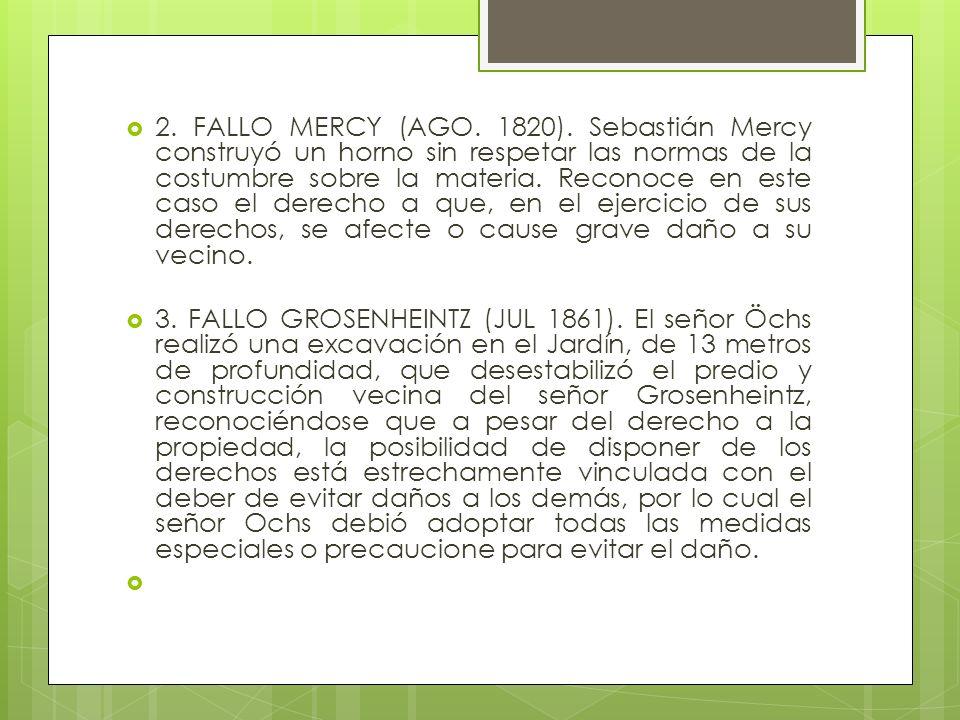 2. FALLO MERCY (AGO. 1820). Sebastián Mercy construyó un horno sin respetar las normas de la costumbre sobre la materia. Reconoce en este caso el dere