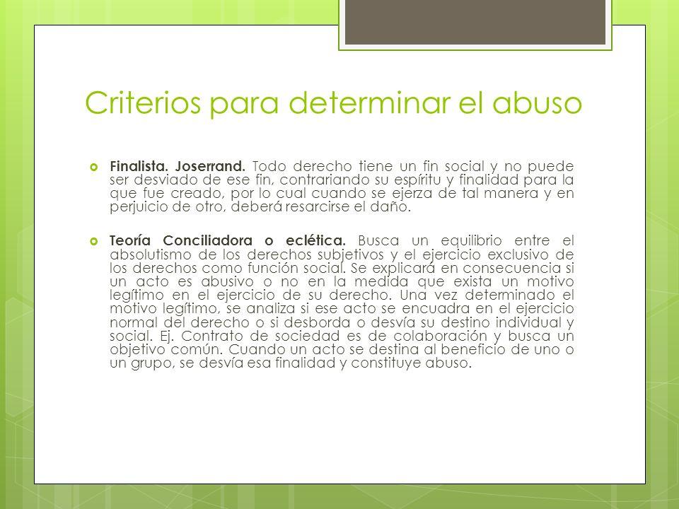Criterios para determinar el abuso Finalista. Joserrand. Todo derecho tiene un fin social y no puede ser desviado de ese fin, contrariando su espíritu